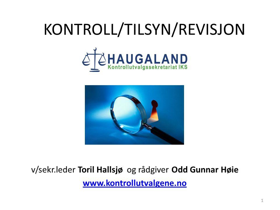 KONTROLL/TILSYN/REVISJON v/sekr.leder Toril Hallsjø og rådgiver Odd Gunnar Høie www.kontrollutvalgene.no 1