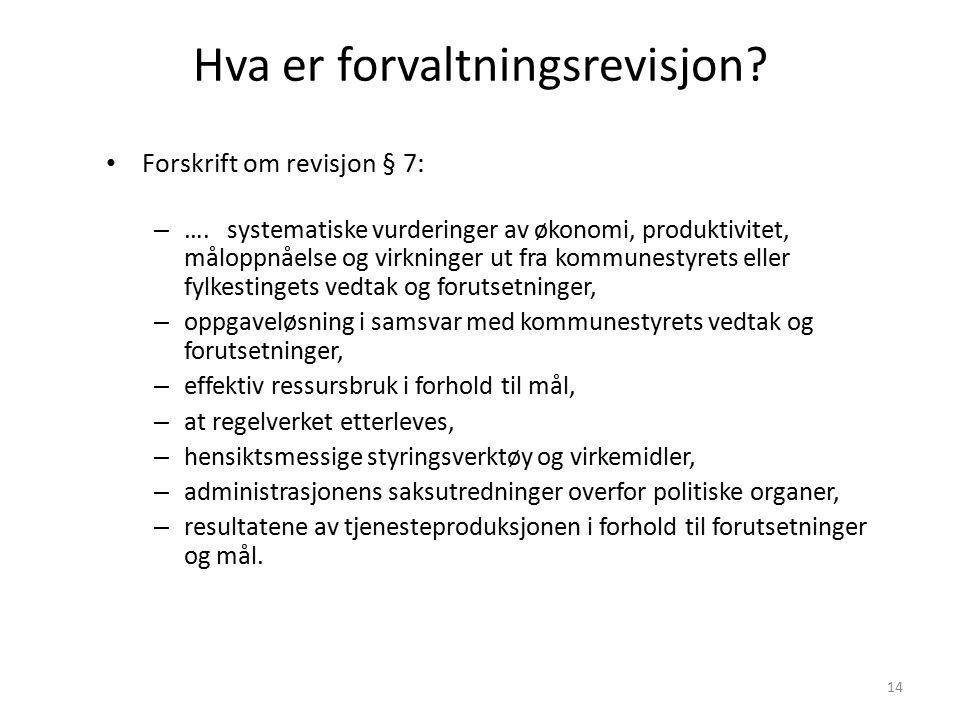14 Hva er forvaltningsrevisjon. Forskrift om revisjon § 7: – ….