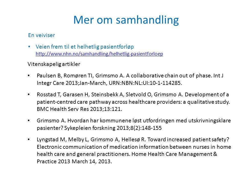 Mer om samhandling Vitenskapelig artikler Paulsen B, Romøren TI, Grimsmo A. A collaborative chain out of phase. Int J Integr Care 2013;Jan-March, URN: