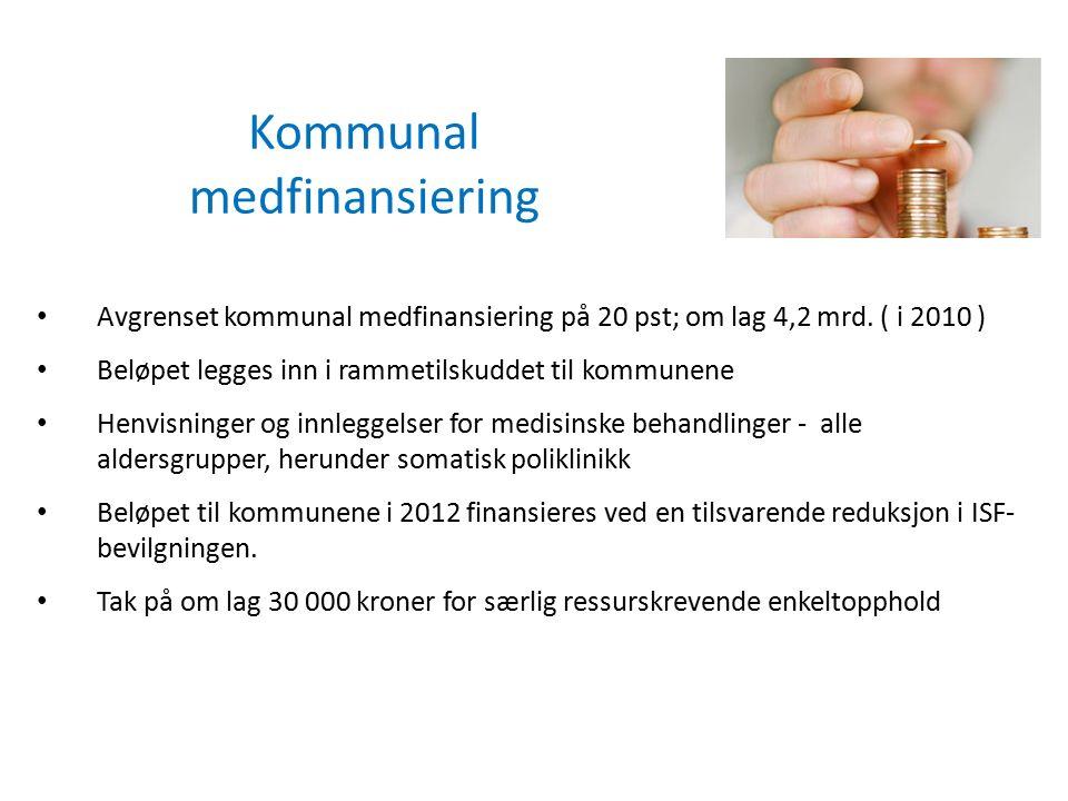 Kommunal medfinansiering Avgrenset kommunal medfinansiering på 20 pst; om lag 4,2 mrd. ( i 2010 ) Beløpet legges inn i rammetilskuddet til kommunene H