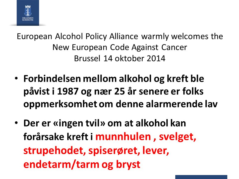 European Alcohol Policy Alliance warmly welcomes the New European Code Against Cancer Brussel 14 oktober 2014 Forbindelsen mellom alkohol og kreft ble