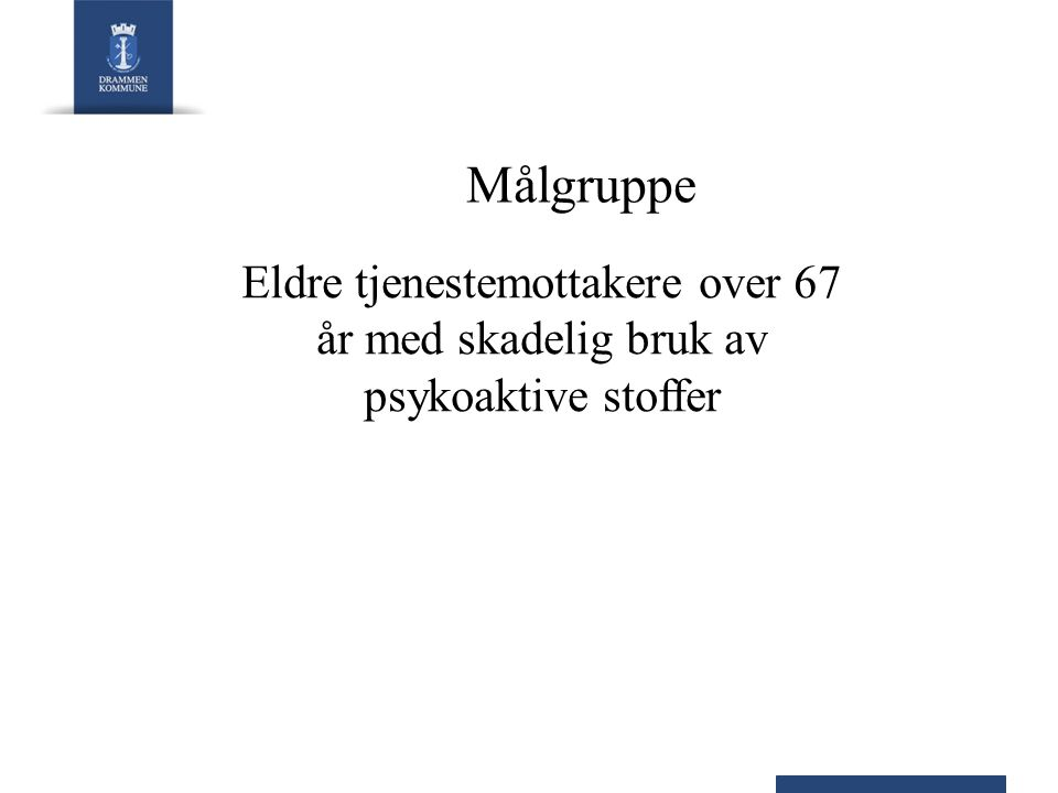 Målgruppe Eldre tjenestemottakere over 67 år med skadelig bruk av psykoaktive stoffer
