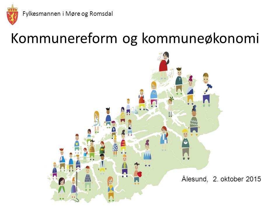 Fylkesmannen i Møre og Romsdal Kommunereform og kommuneøkonomi Ålesund, 2. oktober 2015