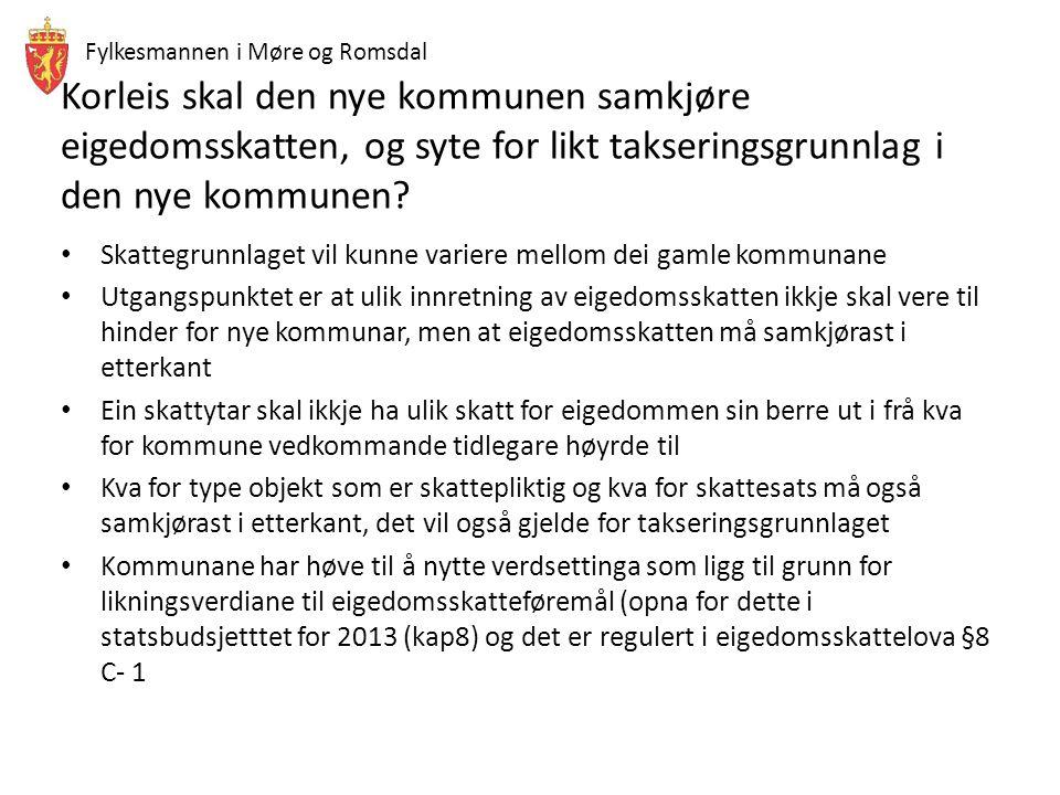 Fylkesmannen i Møre og Romsdal Korleis skal den nye kommunen samkjøre eigedomsskatten, og syte for likt takseringsgrunnlag i den nye kommunen? Skatteg