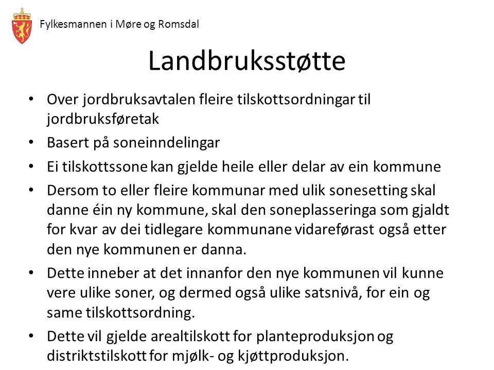 Fylkesmannen i Møre og Romsdal Landbruksstøtte Over jordbruksavtalen fleire tilskottsordningar til jordbruksføretak Basert på soneinndelingar Ei tilsk