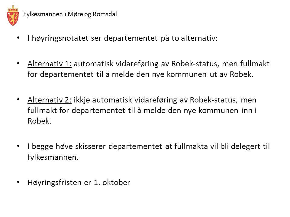 Fylkesmannen i Møre og Romsdal I høyringsnotatet ser departementet på to alternativ: Alternativ 1: automatisk vidareføring av Robek-status, men fullmakt for departementet til å melde den nye kommunen ut av Robek.