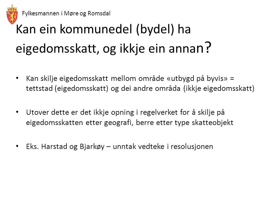 Fylkesmannen i Møre og Romsdal Kan ein kommunedel (bydel) ha eigedomsskatt, og ikkje ein anna n ? Kan skilje eigedomsskatt mellom område «utbygd på by