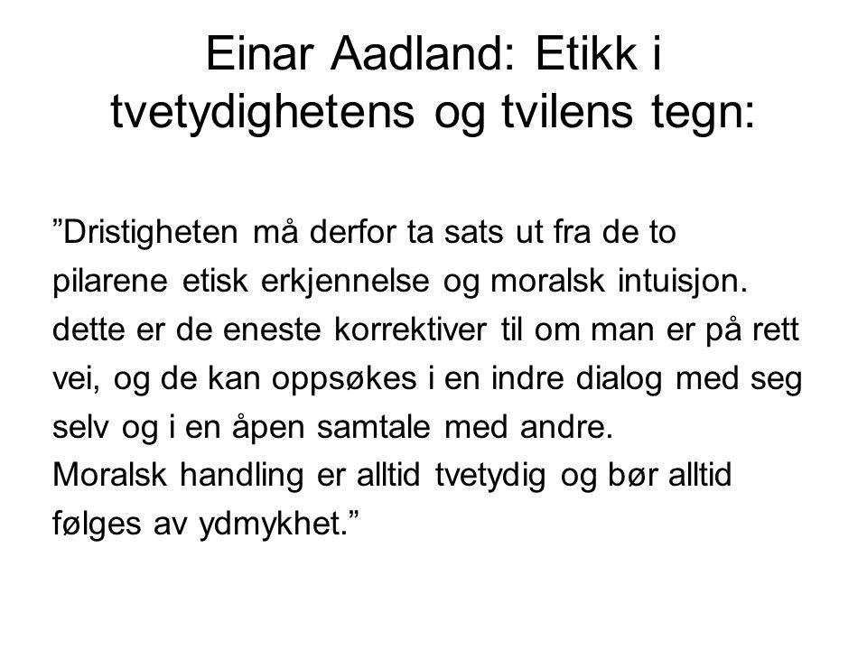 Einar Aadland: Etikk i tvetydighetens og tvilens tegn: Dristigheten må derfor ta sats ut fra de to pilarene etisk erkjennelse og moralsk intuisjon.