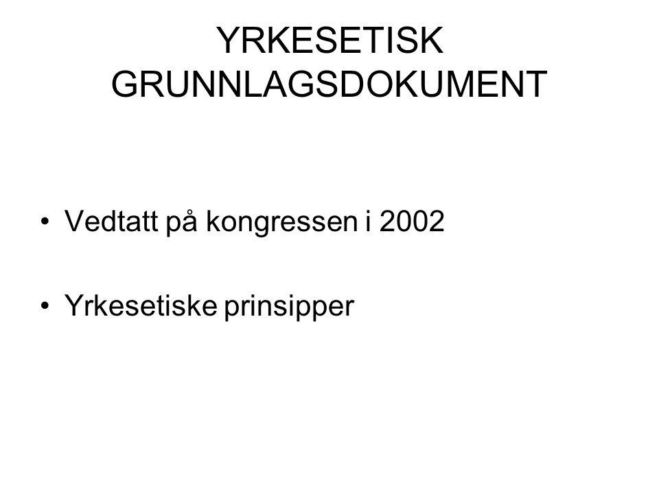 YRKESETISK GRUNNLAGSDOKUMENT Vedtatt på kongressen i 2002 Yrkesetiske prinsipper