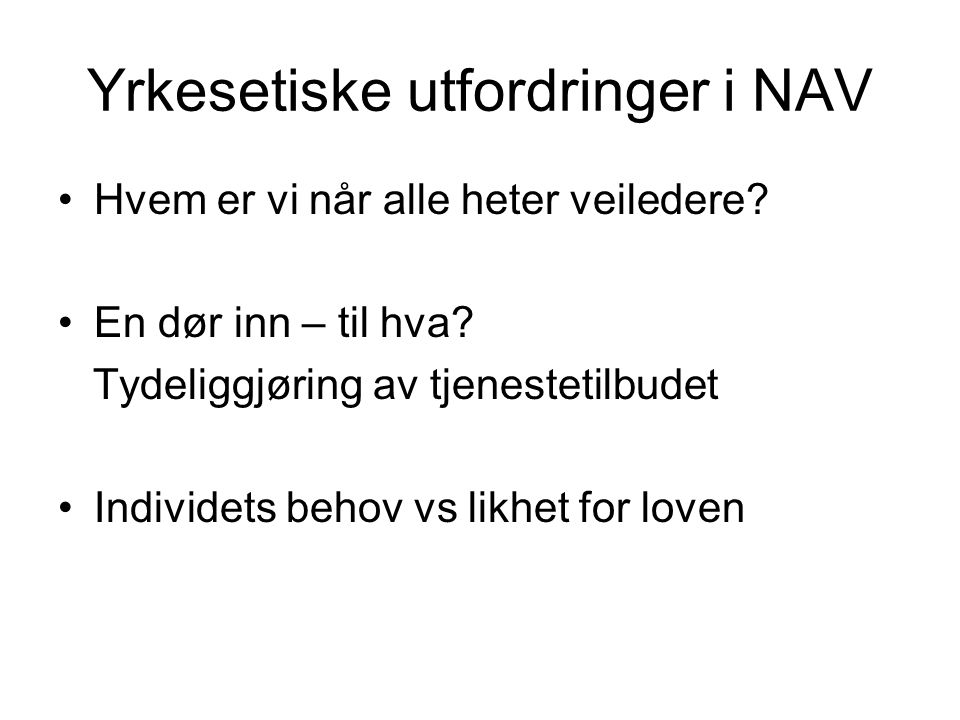 Yrkesetiske utfordringer i NAV Hvem er vi når alle heter veiledere.