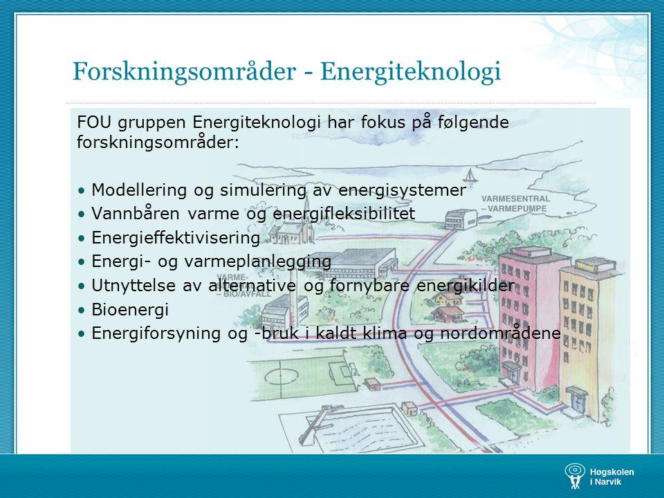Forskningsområder - Energiteknologi FOU gruppen Energiteknologi har fokus på følgende forskningsområder: Modellering og simulering av energisystemer Vannbåren varme og energifleksibilitet Energieffektivisering Energi- og varmeplanlegging Utnyttelse av alternative og fornybare energikilder Bioenergi Energiforsyning og -bruk i kaldt klima og nordområdene
