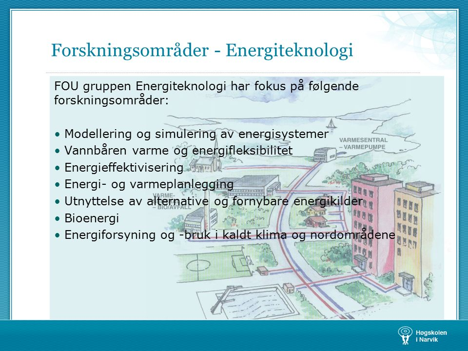 Forskningsområder - Energiteknologi FOU gruppen Energiteknologi har fokus på følgende forskningsområder: Modellering og simulering av energisystemer V