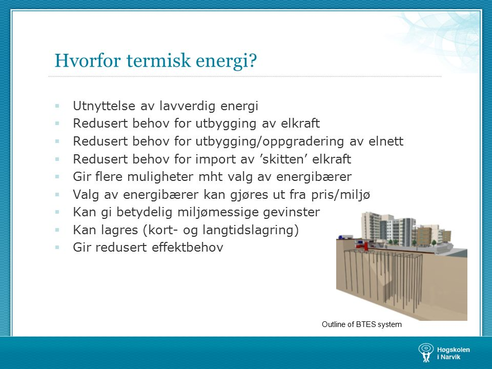 Hvorfor termisk energi?  Utnyttelse av lavverdig energi  Redusert behov for utbygging av elkraft  Redusert behov for utbygging/oppgradering av elne