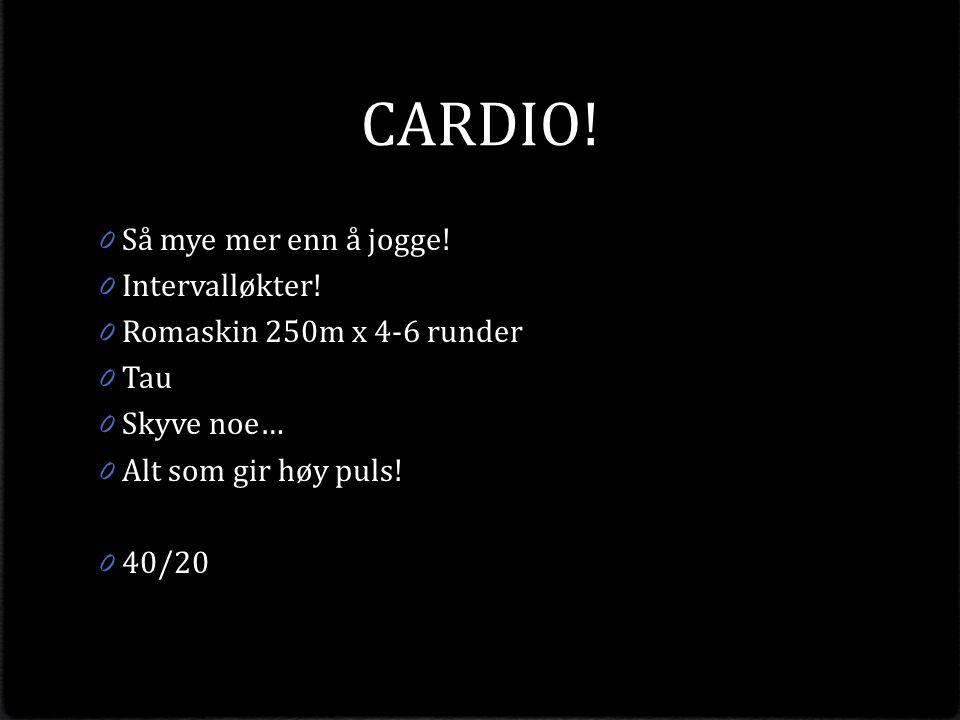 CARDIO. 0 Så mye mer enn å jogge. 0 Intervalløkter.