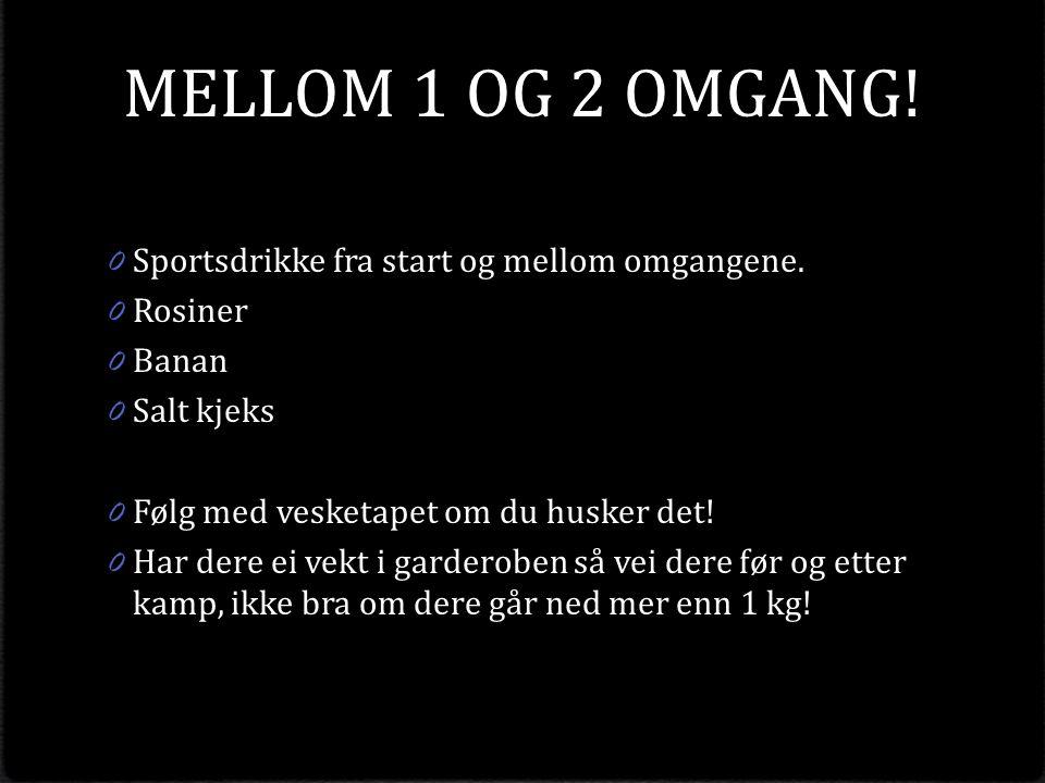 MELLOM 1 OG 2 OMGANG. 0 Sportsdrikke fra start og mellom omgangene.