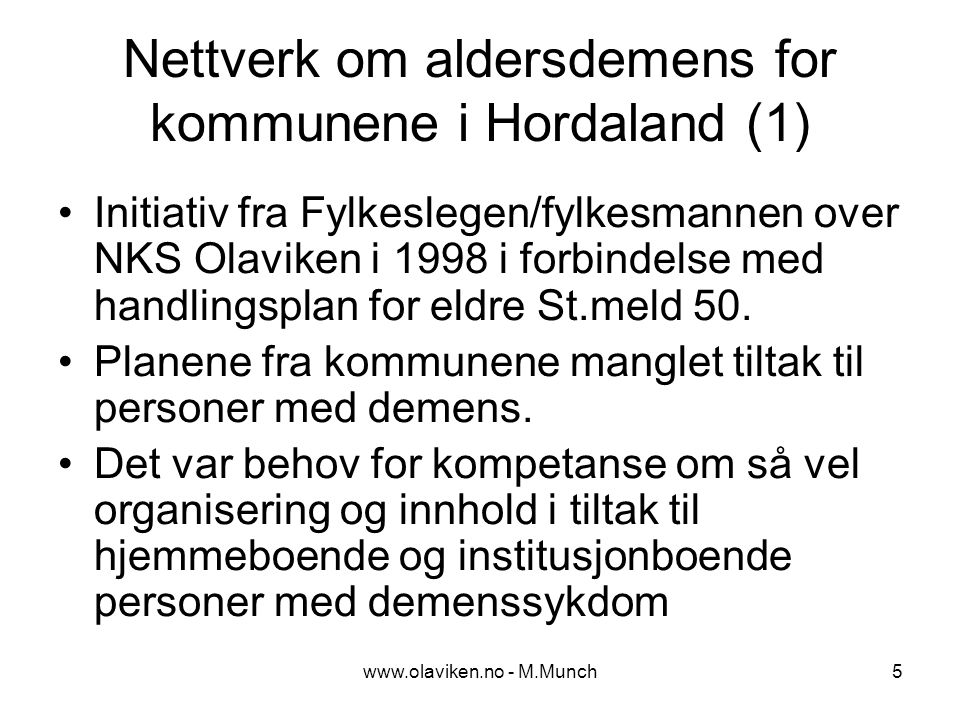 www.olaviken.no - M.Munch5 Nettverk om aldersdemens for kommunene i Hordaland (1) Initiativ fra Fylkeslegen/fylkesmannen over NKS Olaviken i 1998 i forbindelse med handlingsplan for eldre St.meld 50.