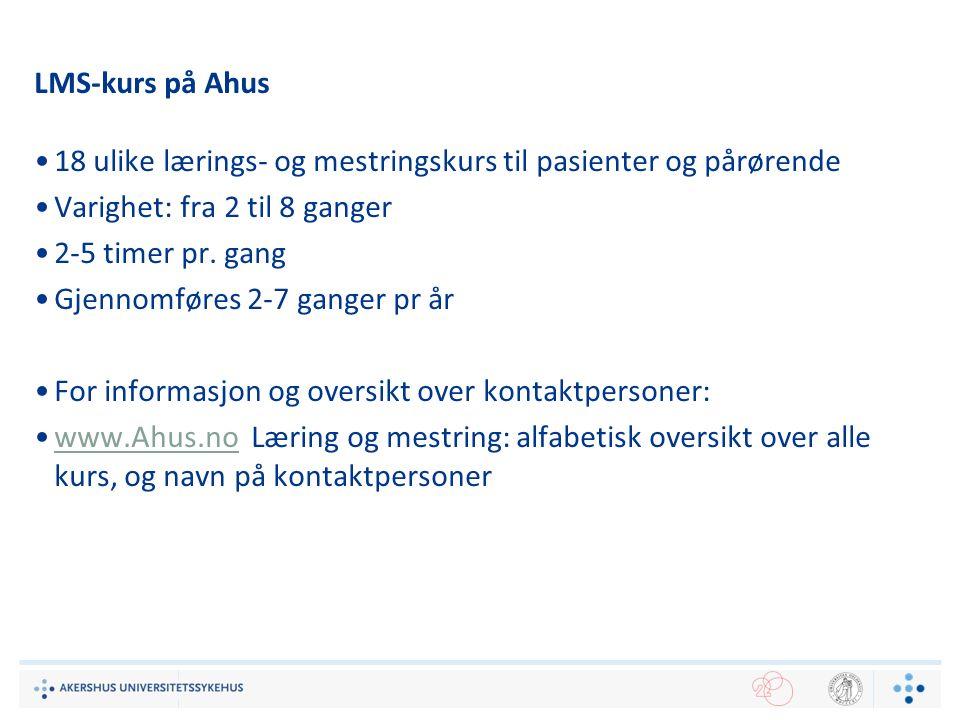 LMS-kurs på Ahus 18 ulike lærings- og mestringskurs til pasienter og pårørende Varighet: fra 2 til 8 ganger 2-5 timer pr. gang Gjennomføres 2-7 ganger