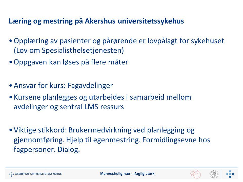 Læring og mestring på Akershus universitetssykehus Opplæring av pasienter og pårørende er lovpålagt for sykehuset (Lov om Spesialisthelsetjenesten) Op