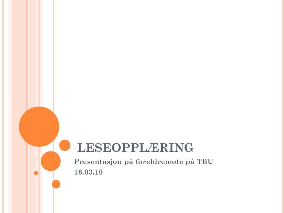LESEOPPLÆRING Presentasjon på foreldremøte på TBU 16.03.10