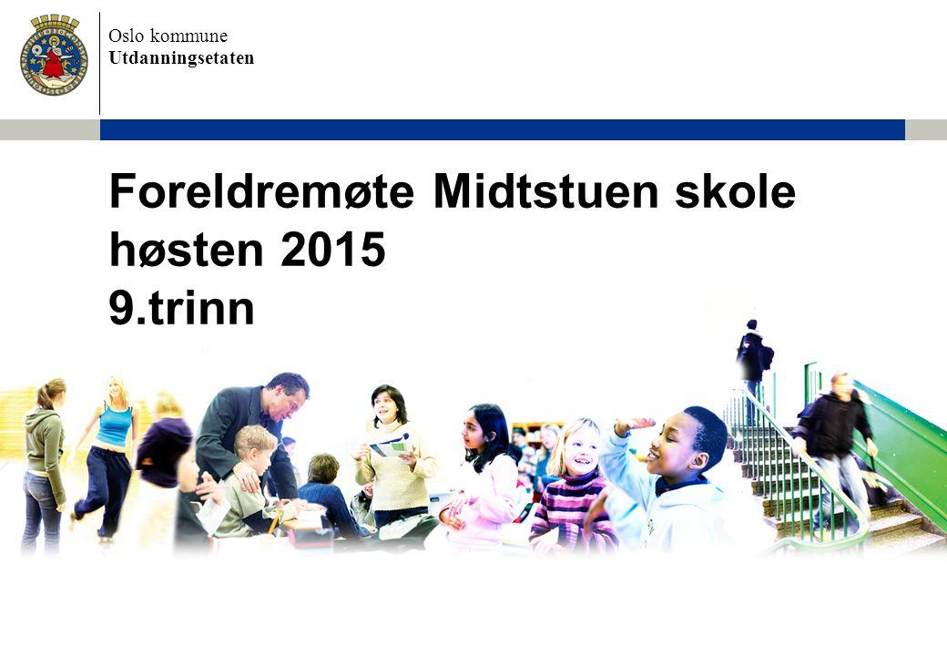 Oslo kommune Utdanningsetaten Foreldremøte Midtstuen skole høsten 2015 9.trinn