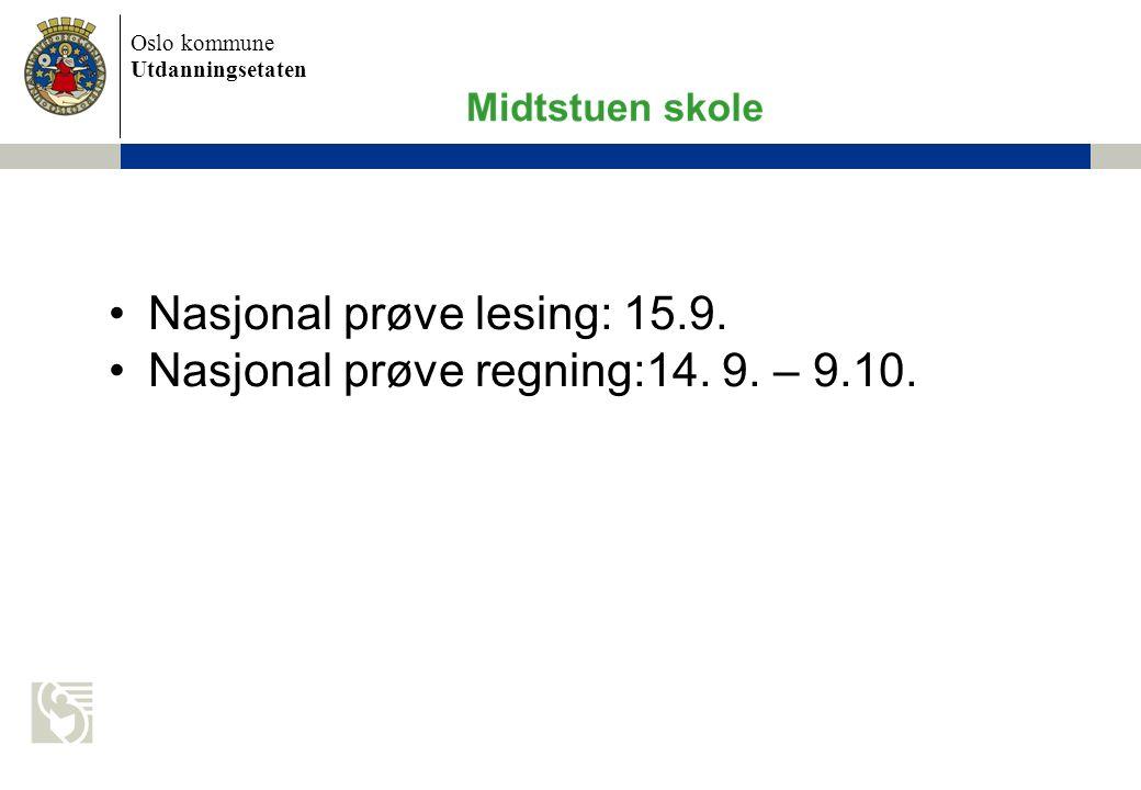 Oslo kommune Utdanningsetaten Nasjonal prøve lesing: 15.9. Nasjonal prøve regning:14. 9. – 9.10.