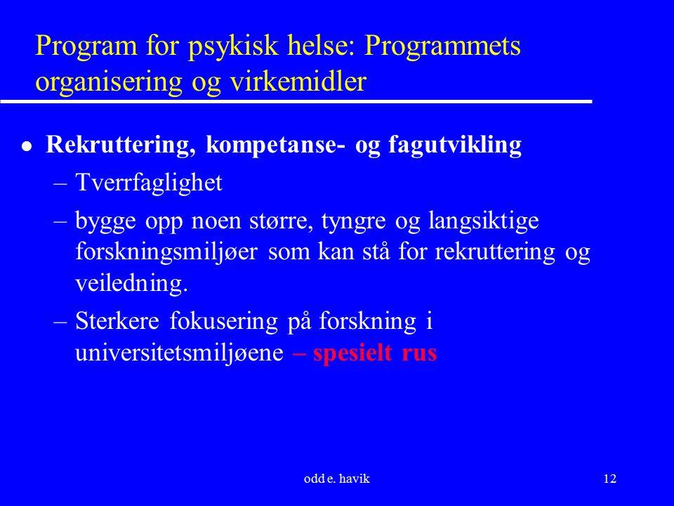 odd e. havik12 Program for psykisk helse: Programmets organisering og virkemidler l Rekruttering, kompetanse- og fagutvikling –Tverrfaglighet –bygge o