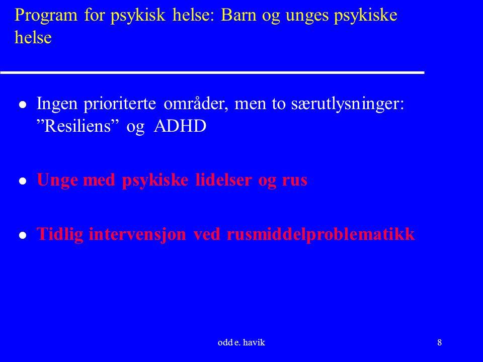 """odd e. havik8 Program for psykisk helse: Barn og unges psykiske helse l Ingen prioriterte områder, men to særutlysninger: """"Resiliens"""" og ADHD l Unge m"""
