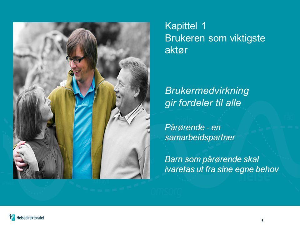 Kapittel 1 Brukeren som viktigste aktør Brukermedvirkning gir fordeler til alle Pårørende - en samarbeidspartner Barn som pårørende skal ivaretas ut fra sine egne behov 6