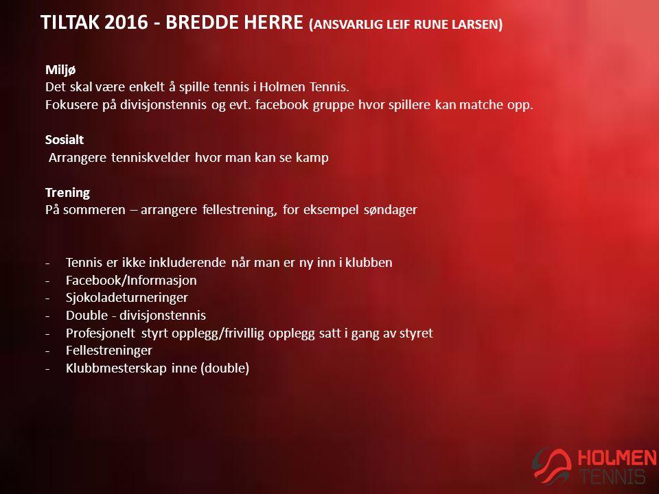 TILTAK 2016 - BREDDE HERRE (ANSVARLIG LEIF RUNE LARSEN) Miljø Det skal være enkelt å spille tennis i Holmen Tennis.