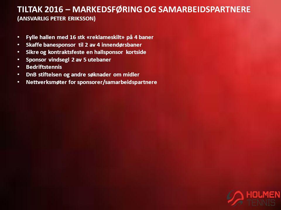 TILTAK 2016 – MARKEDSFØRING OG SAMARBEIDSPARTNERE (ANSVARLIG PETER ERIKSSON) Fylle hallen med 16 stk «reklameskilt» på 4 baner Skaffe banesponsor til 2 av 4 innendørsbaner Sikre og kontraktsfeste en hallsponsor kortside Sponsor vindsegl 2 av 5 utebaner Bedriftstennis DnB stiftelsen og andre søknader om midler Nettverksmøter for sponsorer/samarbeidspartnere