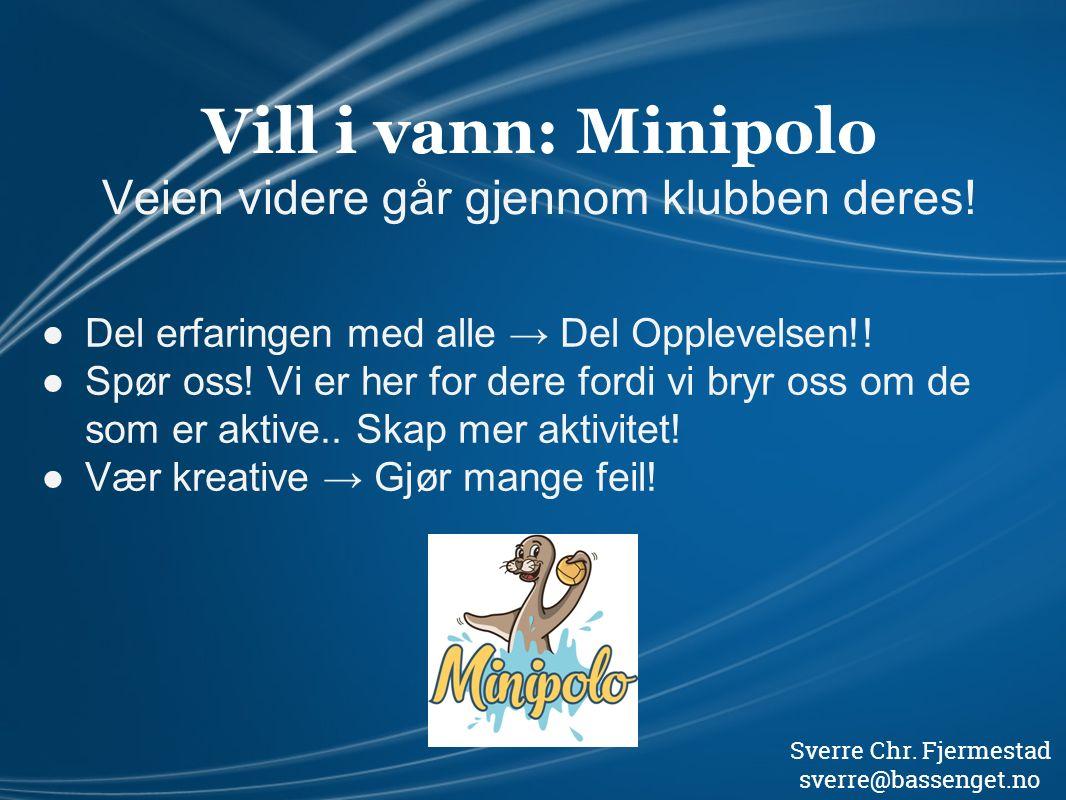 Vill i vann: Minipolo Veien videre går gjennom klubben deres! ●Del erfaringen med alle → Del Opplevelsen!! ●Spør oss! Vi er her for dere fordi vi bryr