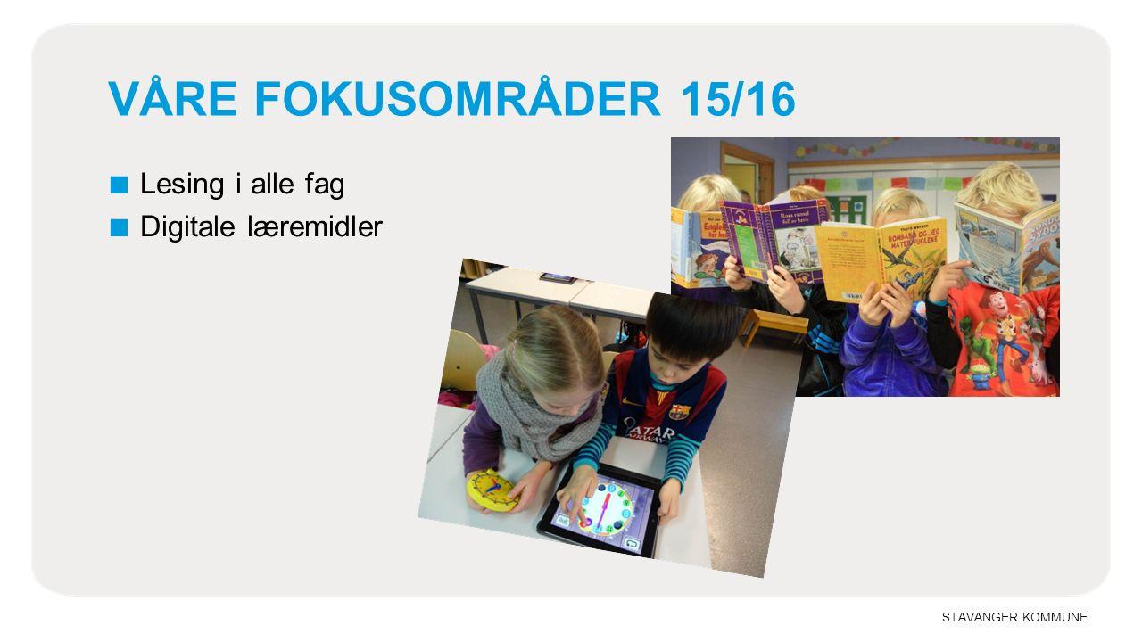 STAVANGER KOMMUNE VÅRE FOKUSOMRÅDER 15/16 ■ Lesing i alle fag ■ Digitale læremidler