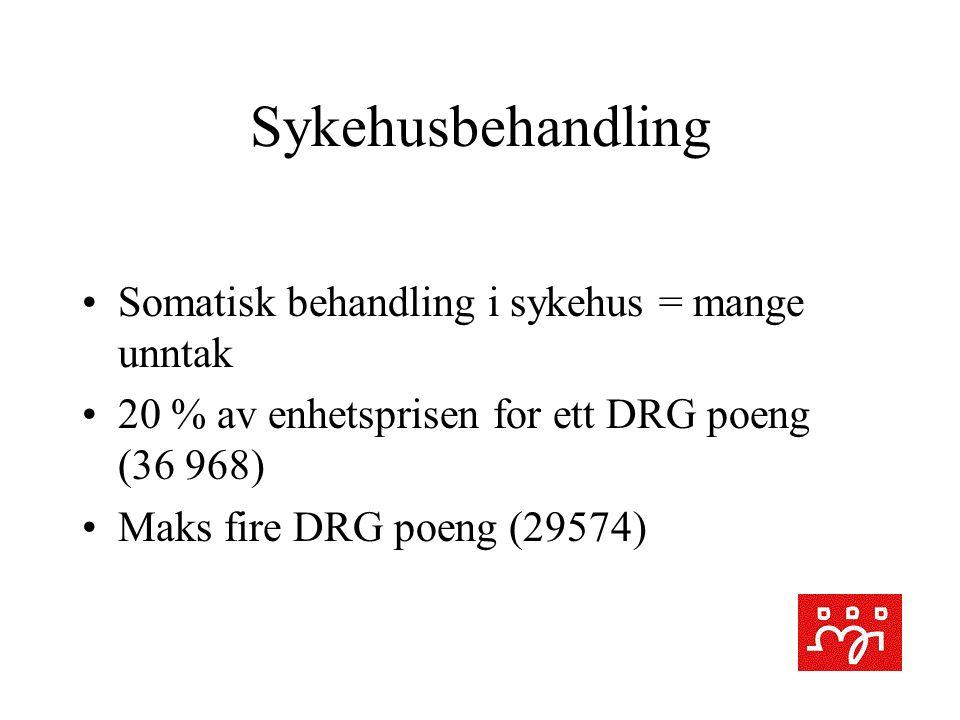 Sykehusbehandling Somatisk behandling i sykehus = mange unntak 20 % av enhetsprisen for ett DRG poeng (36 968) Maks fire DRG poeng (29574)