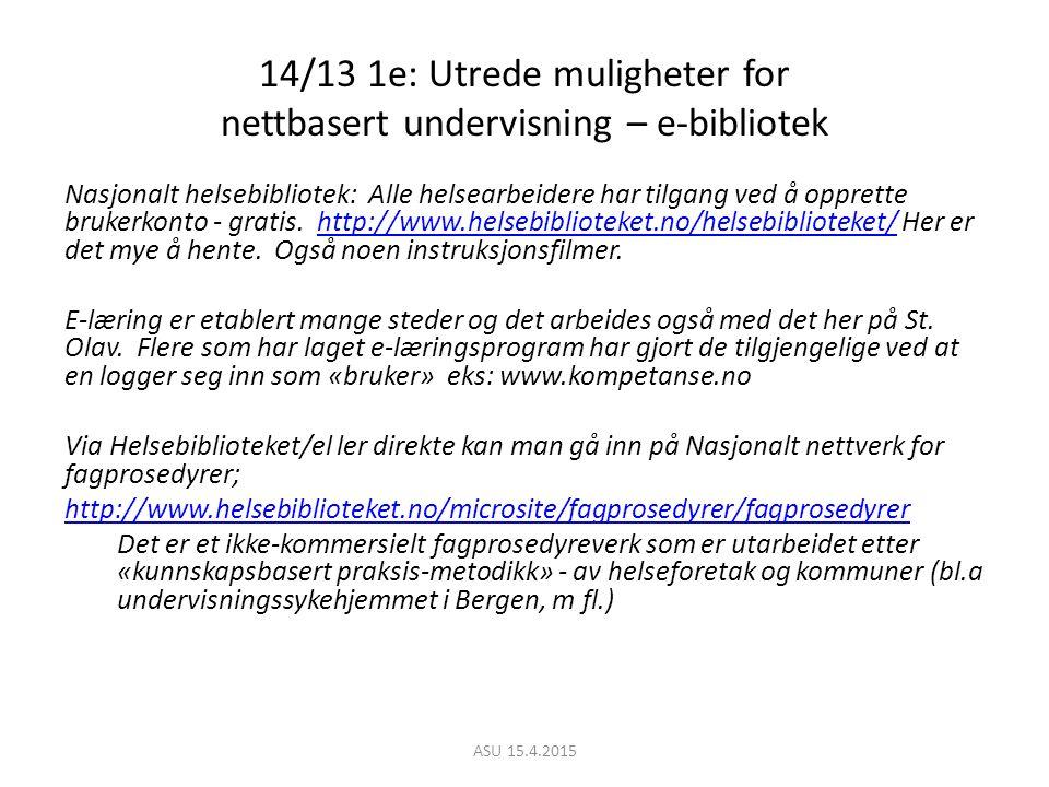 14/13 1e: Utrede muligheter for nettbasert undervisning – e-bibliotek Nasjonalt helsebibliotek: Alle helsearbeidere har tilgang ved å opprette brukerkonto - gratis.