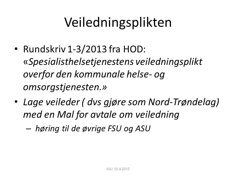 Veiledningsplikten Rundskriv 1-3/2013 fra HOD: «Spesialisthelsetjenestens veiledningsplikt overfor den kommunale helse- og omsorgstjenesten.» Lage veileder ( dvs gjøre som Nord-Trøndelag) med en Mal for avtale om veiledning – høring til de øvrige FSU og ASU ASU 15.4.2015