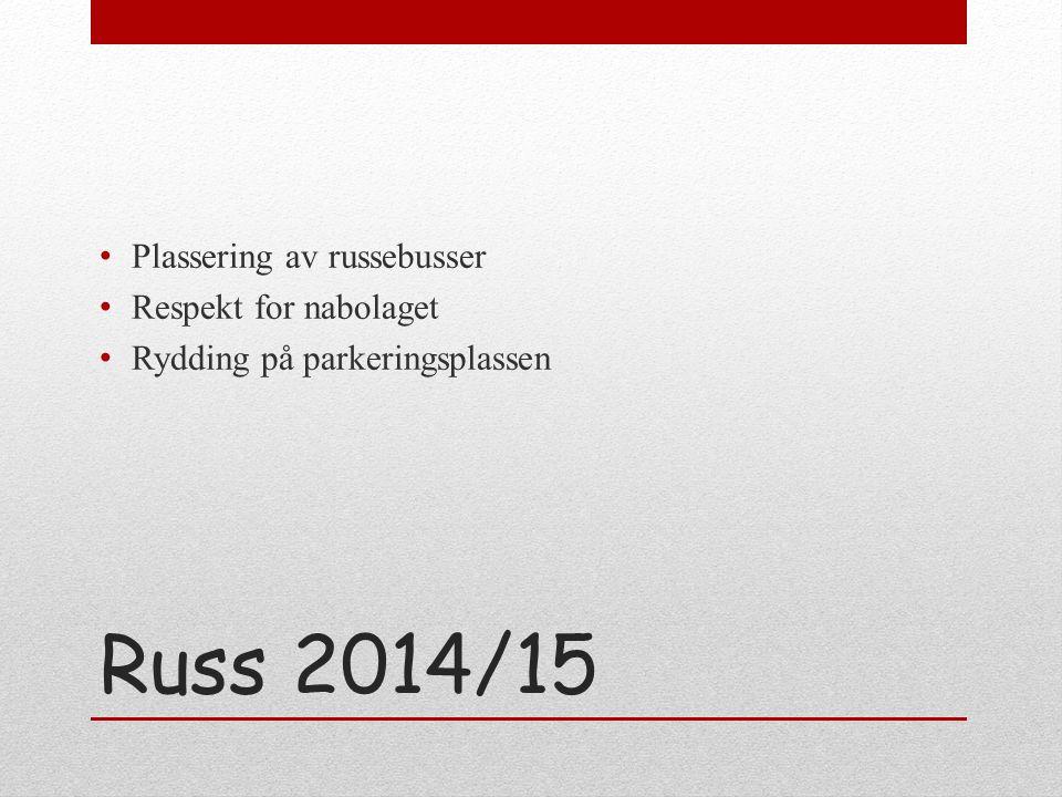 Russ 2014/15 Plassering av russebusser Respekt for nabolaget Rydding på parkeringsplassen