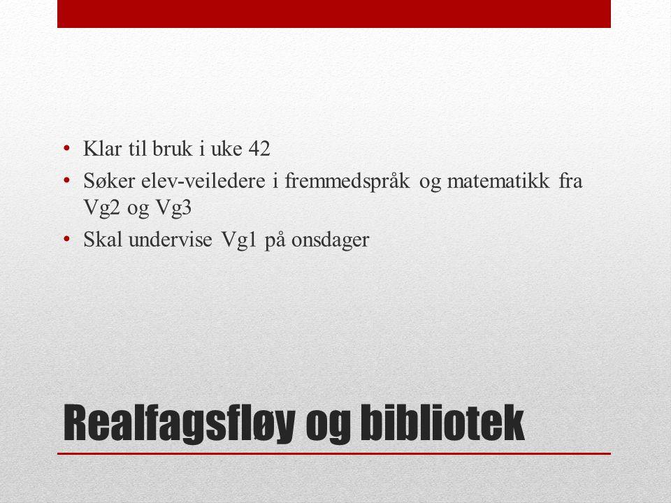 Realfagsfløy og bibliotek Klar til bruk i uke 42 Søker elev-veiledere i fremmedspråk og matematikk fra Vg2 og Vg3 Skal undervise Vg1 på onsdager