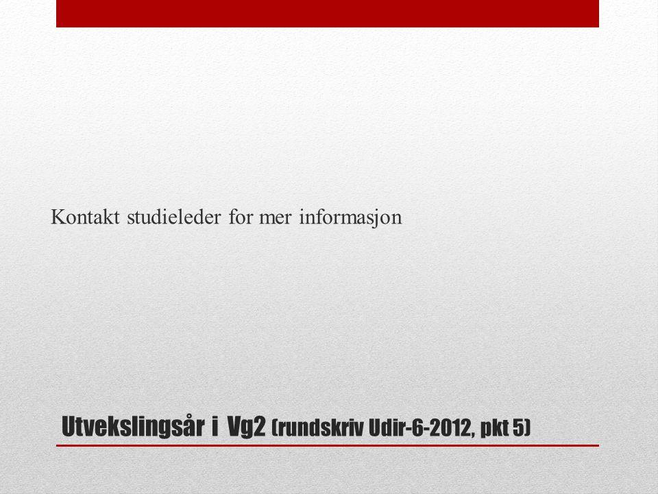 Utvekslingsår i Vg2 (rundskriv Udir-6-2012, pkt 5) Kontakt studieleder for mer informasjon