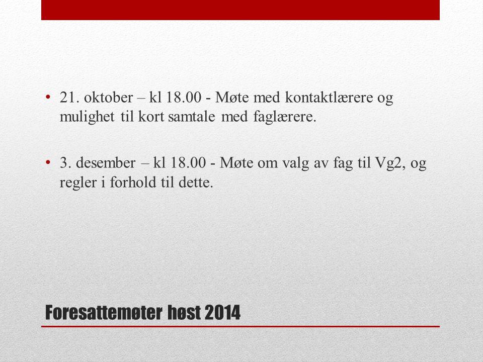 Foresattemøter høst 2014 21. oktober – kl 18.00 - Møte med kontaktlærere og mulighet til kort samtale med faglærere. 3. desember – kl 18.00 - Møte om