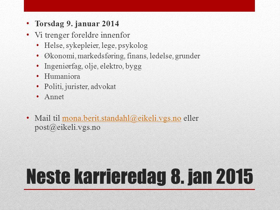 Neste karrieredag 8. jan 2015 Torsdag 9. januar 2014 Vi trenger foreldre innenfor Helse, sykepleier, lege, psykolog Økonomi, markedsføring, finans, le