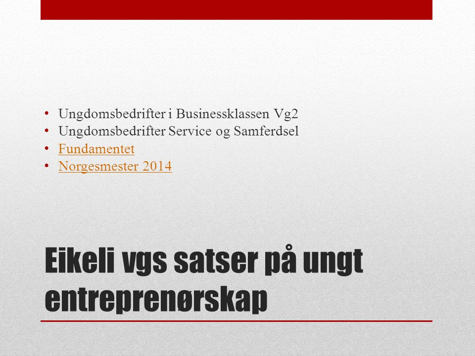 Eikeli vgs satser på ungt entreprenørskap Ungdomsbedrifter i Businessklassen Vg2 Ungdomsbedrifter Service og Samferdsel Fundamentet Norgesmester 2014