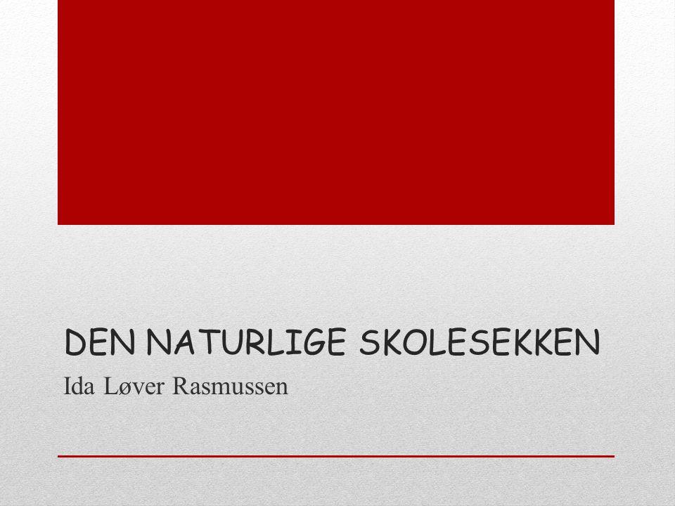 DEN NATURLIGE SKOLESEKKEN Ida Løver Rasmussen