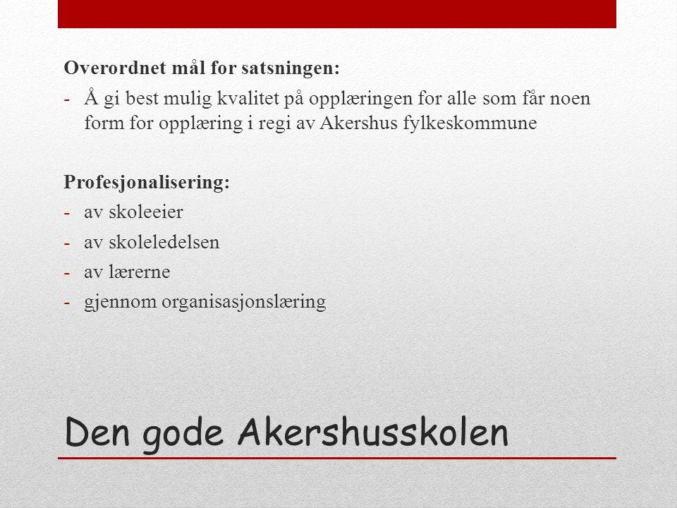 Den gode Akershusskolen Overordnet mål for satsningen: -Å gi best mulig kvalitet på opplæringen for alle som får noen form for opplæring i regi av Ake
