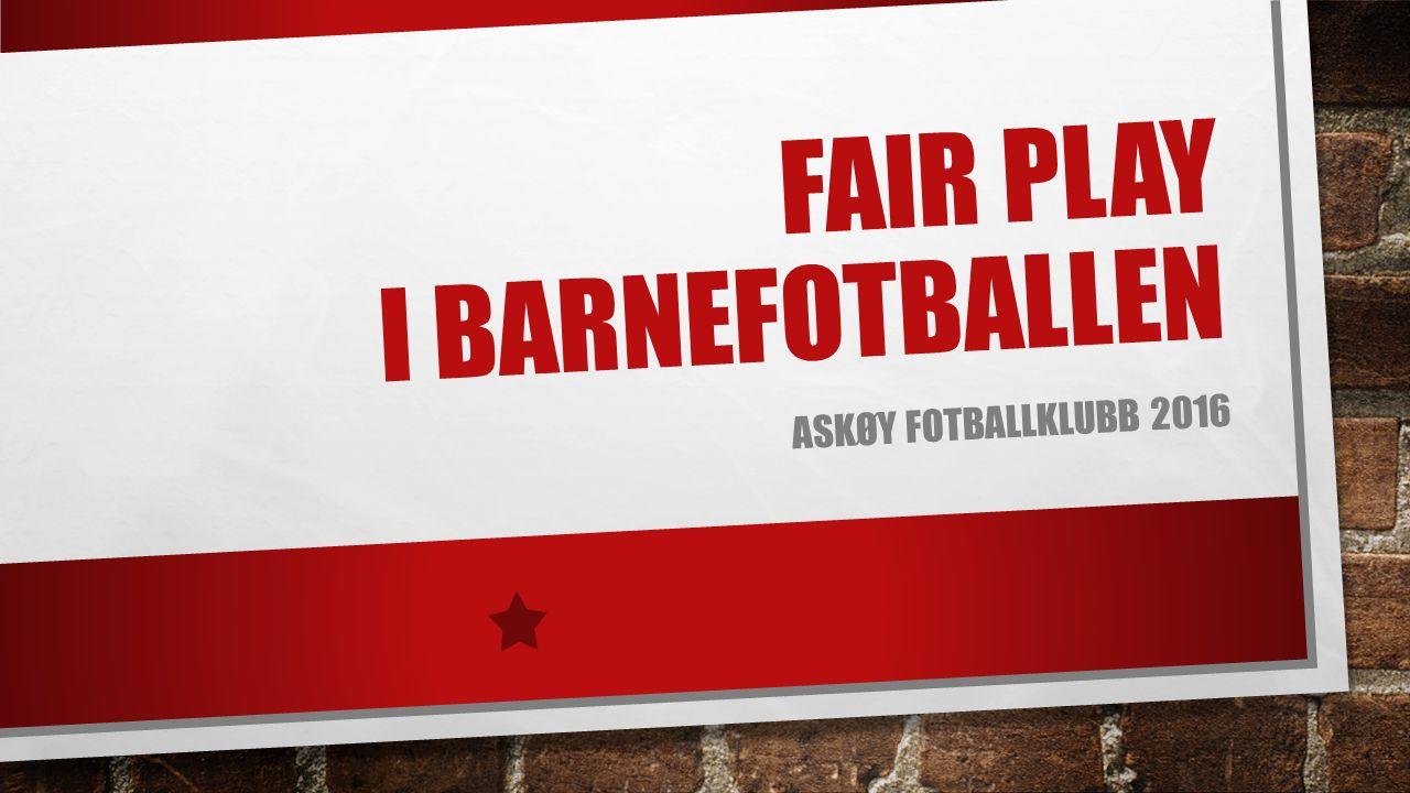 FAIR PLAY I BARNEFOTBALLEN ASKØY FOTBALLKLUBB 2016