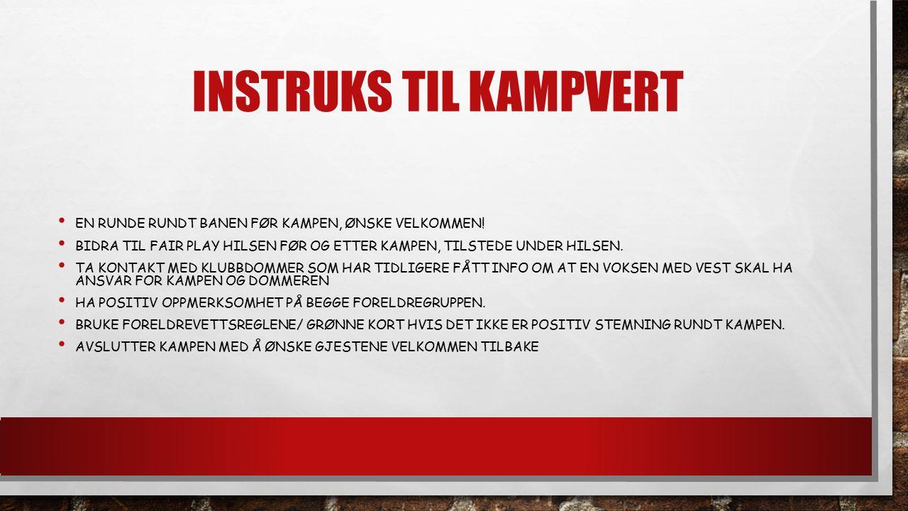 INSTRUKS TIL KAMPVERT EN RUNDE RUNDT BANEN FØR KAMPEN, ØNSKE VELKOMMEN.