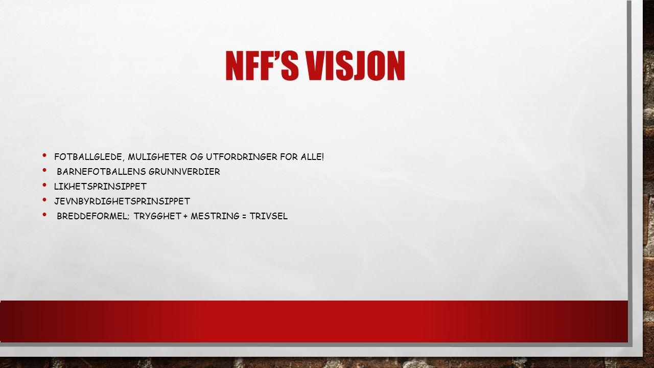 NFF'S VISJON FOTBALLGLEDE, MULIGHETER OG UTFORDRINGER FOR ALLE.
