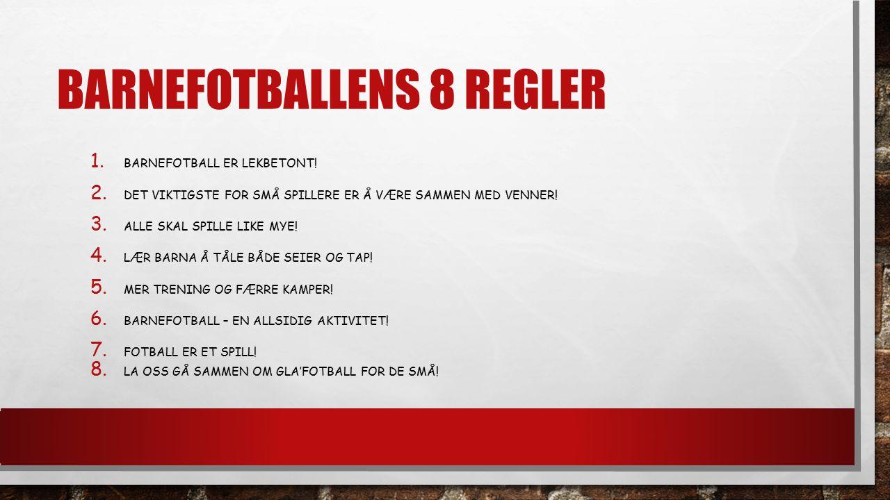 BARNEFOTBALLENS 8 REGLER 1. BARNEFOTBALL ER LEKBETONT.