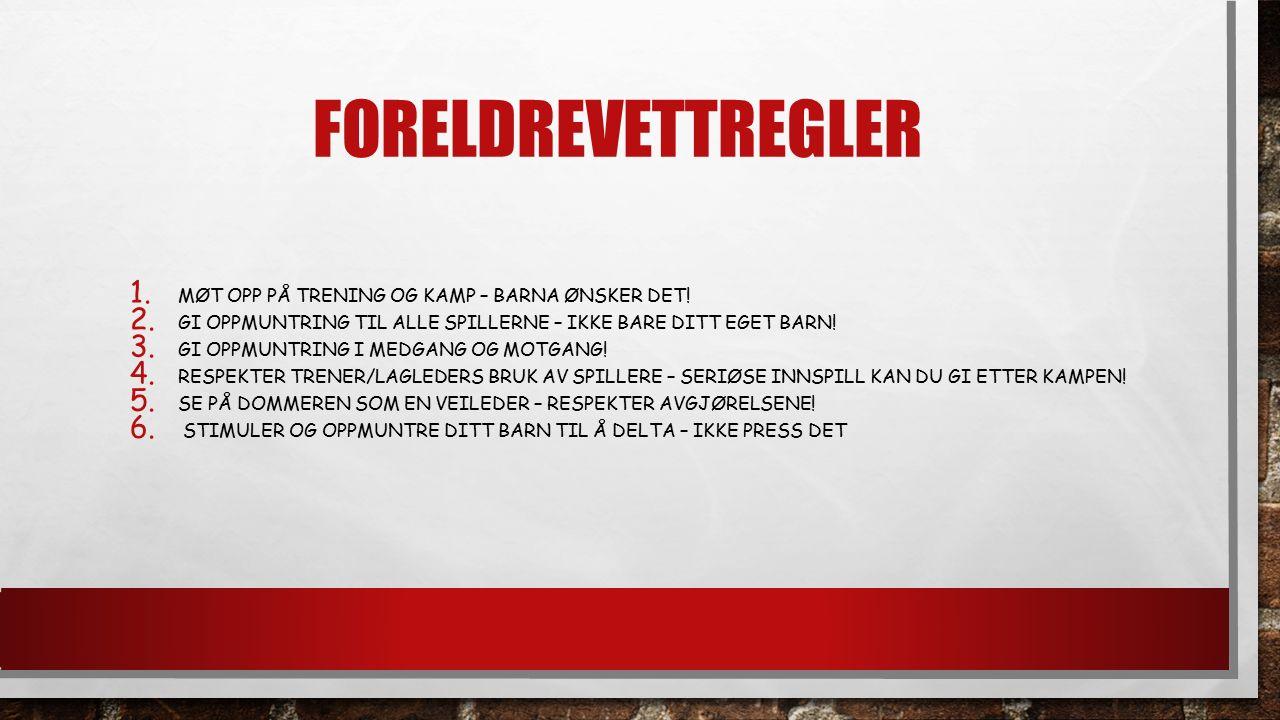 FORELDREVETTREGLER 1. MØT OPP PÅ TRENING OG KAMP – BARNA ØNSKER DET.