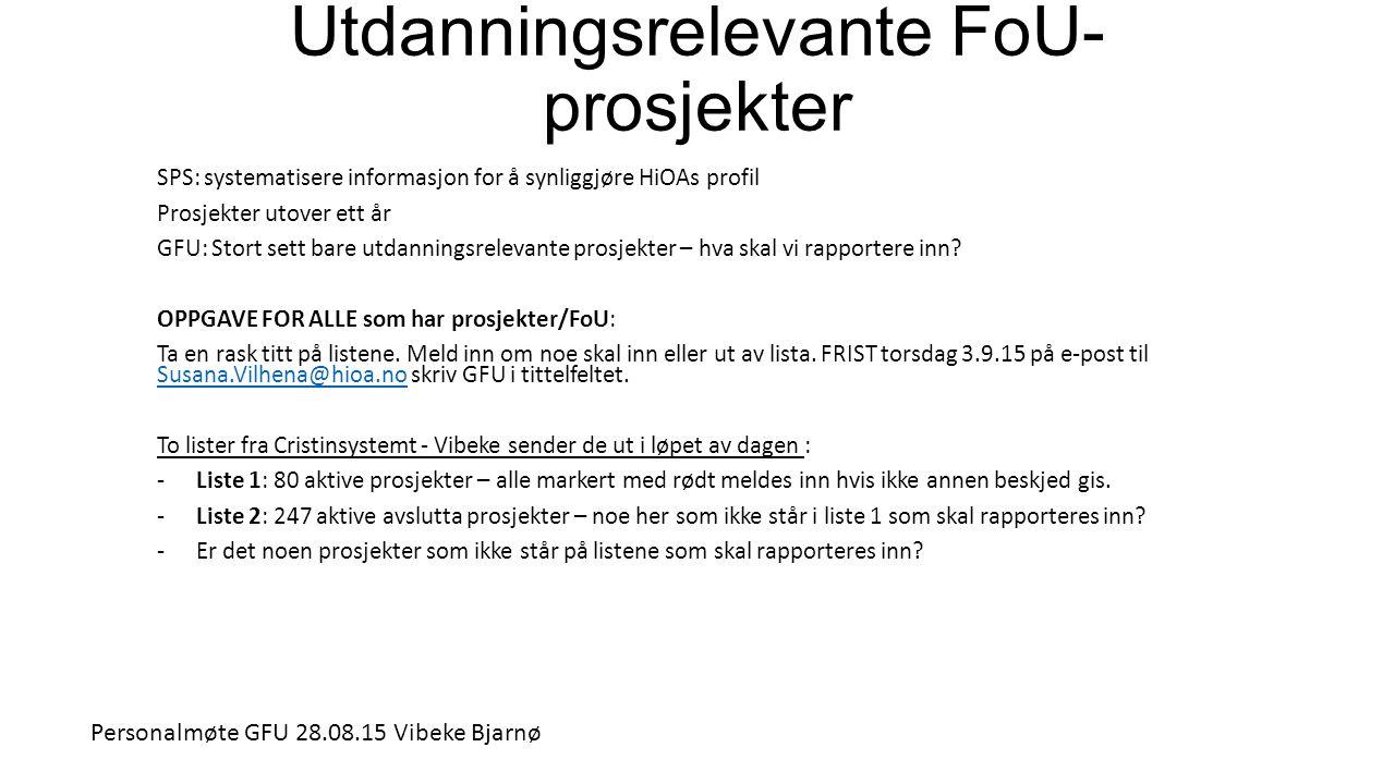 Utdanningsrelevante FoU- prosjekter SPS: systematisere informasjon for å synliggjøre HiOAs profil Prosjekter utover ett år GFU: Stort sett bare utdann