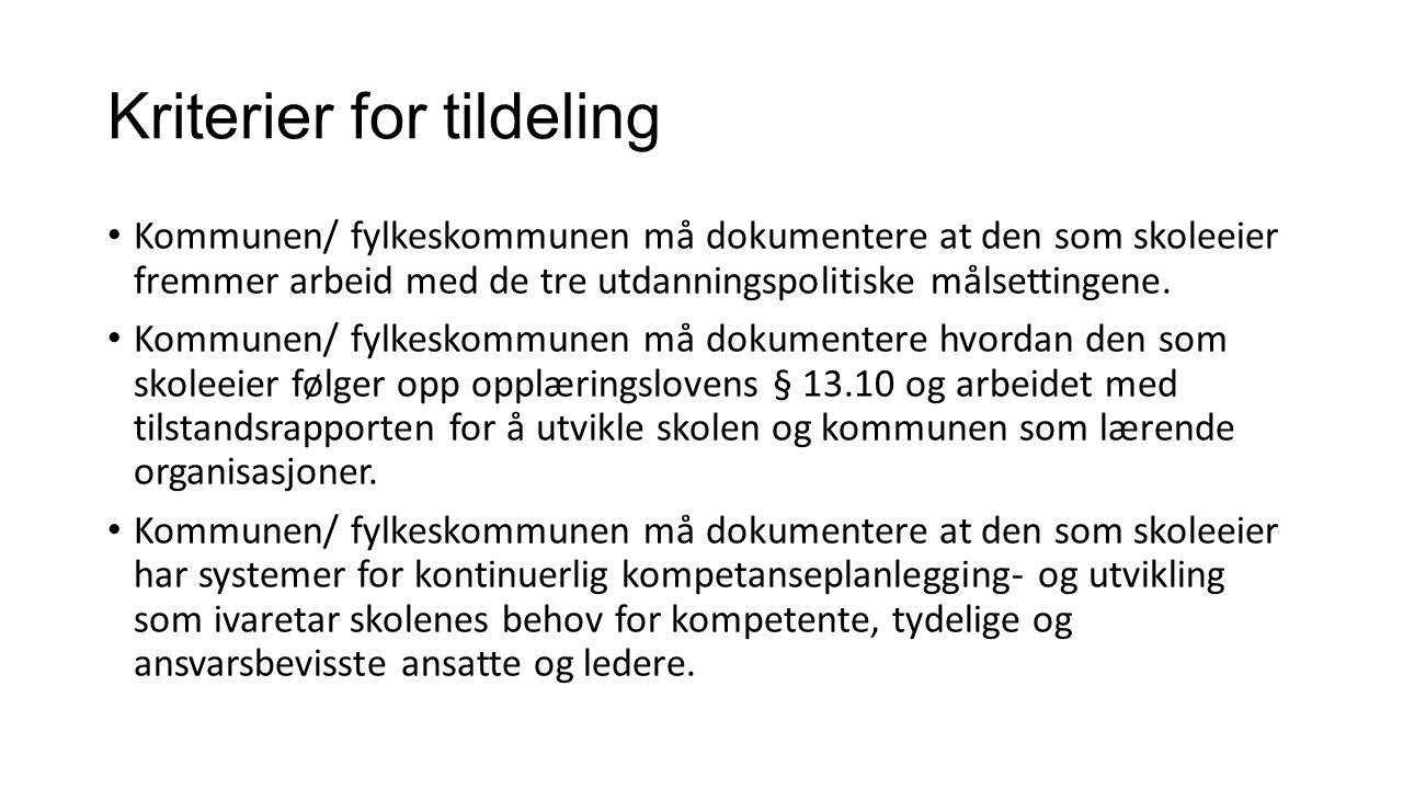 Kriterier for tildeling Kommunen/ fylkeskommunen må dokumentere at den som skoleeier fremmer arbeid med de tre utdanningspolitiske målsettingene. Komm